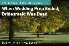 When Wedding Prep Ended, Bridesmaid Was Dead