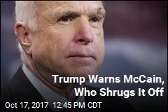Trump Warns McCain, Who Shrugs It Off