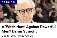 A 'Witch Hunt' Against Powerful Men? Damn Straight