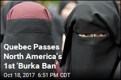 Quebec Passes North America's 1st 'Burka Ban'