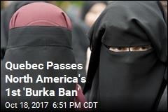 Quebec Passes North America's 1st 'Burka Ban'