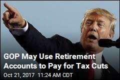 GOP May Use Retirement Accounts to Pay for Tax Cuts