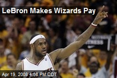 LeBron Makes Wizards Pay