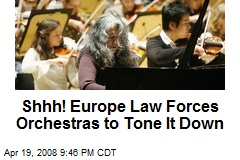 Shhh! Europe Law Forces Orchestras to Tone It Down
