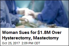 Woman Sues for $1.8M Over Hysterectomy, Mastectomy