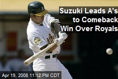 Suzuki Leads A's to Comeback Win Over Royals