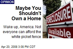 Maybe You Shouldn't Own a Home