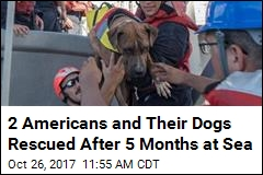 2 Americans and Their Dogs Rescued After 5 Months at Sea