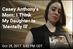 Casey Anthony's Mom: I Think My Daughter Is 'Mentally Ill'