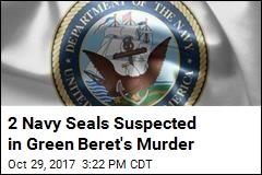 2 Navy Seals Suspected in Green Beret's Murder