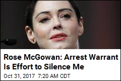 Rose McGowan: Arrest Warrant Is Effort to Silence Me