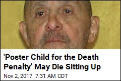 'Poster Child for the Death Penalty' May Die Sitting Up