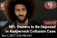 NFL Owners to Be Deposed in Kaepernick Collusion Case