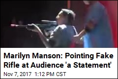 Marilyn Manson Defends Pointing Fake Rifle at Audience