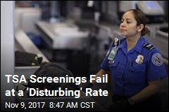 TSA Screenings Fail at a 'Disturbing' Rate