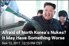 North Korea's Nukes May Be the Wrong Thing to Fear