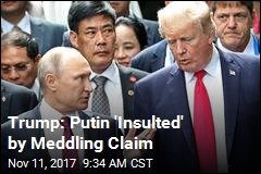 Trump: Putin 'Insulted' by Meddling Claim