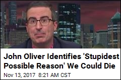 John Oliver Identifies 'Stupidest Possible Reason' We Could Die