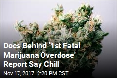 Docs Behind '1st Fatal Marijuana Overdose' Report Say Chill