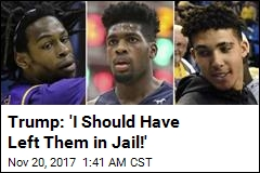 """Trump: 'I Should Have Left Them in Jail!"""""""