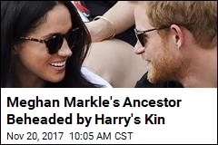 Meghan Markle's Ancestor Beheaded by Harry's Kin