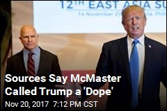 Sources Say McMaster Called Trump a 'Dope'