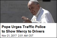 Pope Francis: Cops Should Show Drivers Mercy