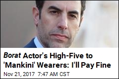 Borat Actor's High-Five to 'Mankini' Wearers: I'll Pay Fine