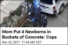 Mom Put 4 Newborns in Buckets of Concrete: Cops