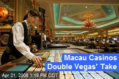 Macau Casinos Double Vegas' Take