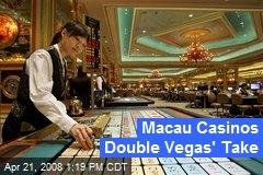 Macau Casinos Double Vegas' Take