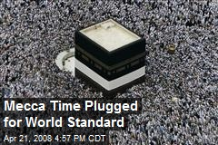 Mecca Time Plugged for World Standard
