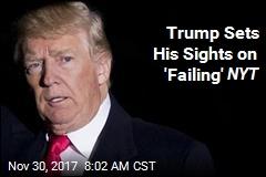 Trump Sets His Sights on 'Failing' NYT