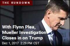 With Flynn Plea, Mueller Investigation Closes in on Trump