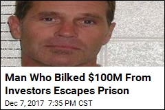 Man Who Bilked $100M From Investors Escapes Prison