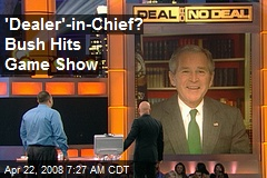 'Dealer'-in-Chief? Bush Hits Game Show