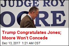 Trump Congratulates Jones; Moore Won't Concede