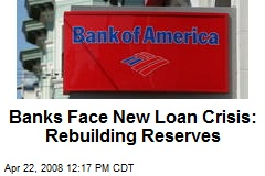 Banks Face New Loan Crisis: Rebuilding Reserves