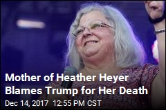 Mother of Heather Heyer Blames Trump for Her Death