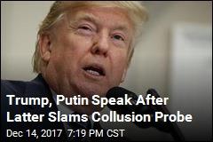 Trump, Putin Speak After Latter Slams Collusion Probe