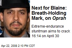 Next for Blaine: Breath-Holding Mark, on Oprah
