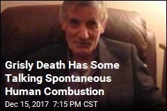 Grisly Death Has Some Talking Spontaneous Human Combustion