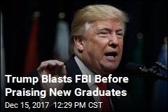 Trump Blasts FBI Before Praising New Graduates