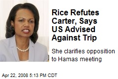 Rice Refutes Carter, Says US Advised Against Trip