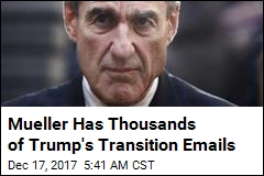 Mueller Has Thousands of Trump's Transition Emails