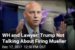 White House Officials: No Talk of Firing Mueller