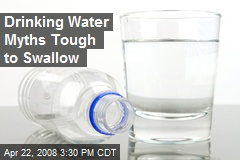 Drinking Water Myths Tough to Swallow