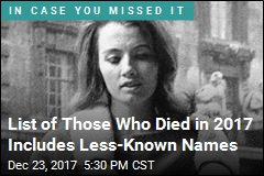 29 Notable Deaths That You Might Have Missed in 2017