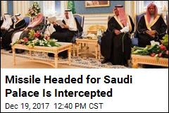 Missile Headed for Saudi Palace Is Intercepted