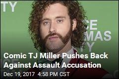 Comic TJ Miller Pushes Back Against Assault Accusation